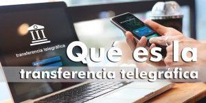¿Qué es la transferencia telegráfica?